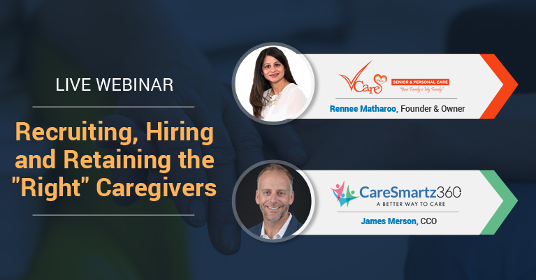 "Recruiting, Hiring and Retaining the ""Right"" Caregivers"